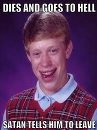 Unlucky Brian Meme - dies bad luck brian know your meme