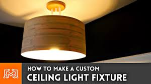 Common Ceiling Lamp How To Make A Custom Ceiling Light Fixture Youtube