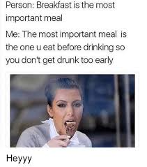 Heyyy Meme - person breakfast is the most important meal me the most important