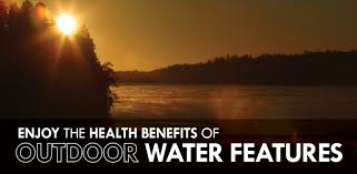 enjoy the health benefits of outdoor water features