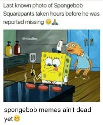 Spongebob Squarepants Meme - last known photo of spongebob squarepants taken hours before he was