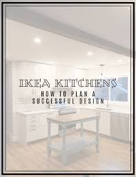 how to design a kitchen with ikea ikea kitchens how to plan a successful kitchen layout the