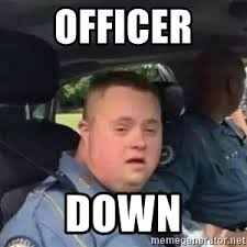 Syndrome Of A Down Meme - officer down syndrome meme generator