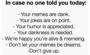 Meme Jokes Humor - dopl3r com memes in case no one told you today your memes are
