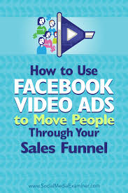 how to use facebook video ads to move people through your sales