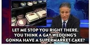 Jon Stewart Memes - sorry jon stewart some gay couples do get their wedding cakes at