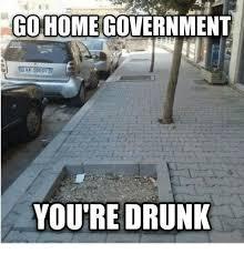 You Re Drunk Meme - gohome government you re drunk drunk meme on astrologymemes com