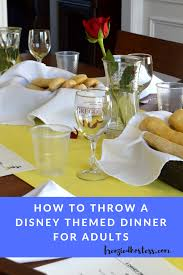 how to host a fancy disney themed dinner the frenzied hostess