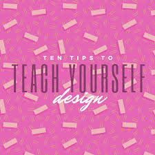10 tips to teach yourself design u0026 boost your design skills