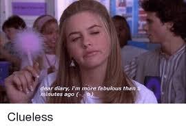 Clueless Meme - r diary i m more fabulous than minutes ago clueless meme on me me