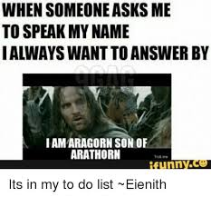 Troll Memes List - when someone asks me to speak my name ialwayswantto answer by