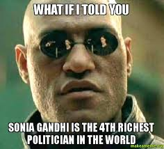 Sonia Meme - what if i told you sonia gandhi is the 4th richest politician in the