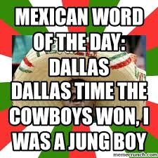 Mexican Word Of The Day Meme - dallas