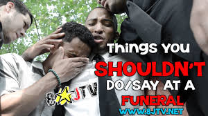 things you shouldn t do say at a funeral 8jtv