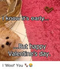 Happy Valentines Day Memes - i know its early but happy valentine s day i woof you meme