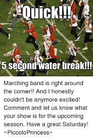 Marching Band Memes - 5 second water break marching band is right around the corner
