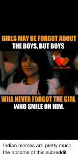 Indian Girl Memes - girls may be forgot about the boys but boys one side lover will