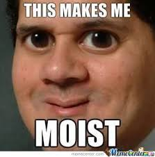 I Am Moist Meme - moist memes image memes at relatably com