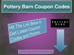 Coupon Codes For Pottery Barn Pottery Barn Coupon Codes 24502408 Via Slideshare Pottery Barn