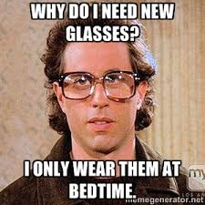 Eye Doctor Meme - why do i need new glasses i only wear them at bedtime seinfeld