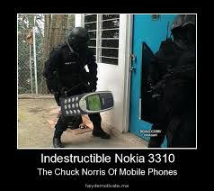 Nokia Phones Meme - indestructible nokia 3310 the chuck norri of mobile phones meme