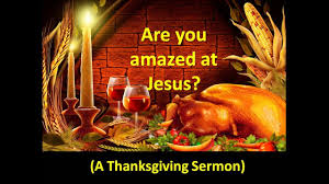 thanksgiving homilies 2016 11 20 are you amazed at jesus matthew 7 28 29 youtube