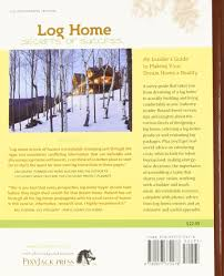 log home secrets of success an insider u0027s guide to making your