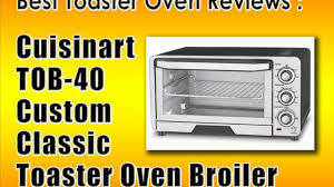 Cuisinart Compact Toaster Oven Broiler Best Toaster Oven Reviews Cuisinart Tob 40 Custom Classic