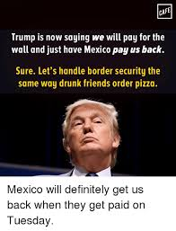Memes Cafe - cafe trump is now saying we will pay for the wall and just have