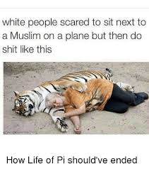 Funny Life Memes - white people scared to sit next to a muslim on a plane but then do