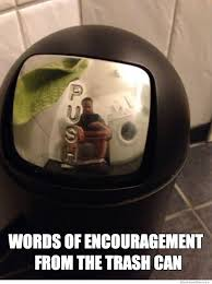 Encouragement Memes - words of encouragement from the trash can weknowmemes