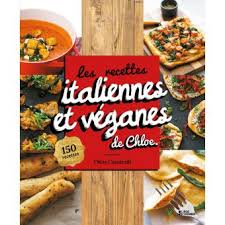cuisine tv recettes italiennes les recettes italiennes et véganes de 150 recettes 150