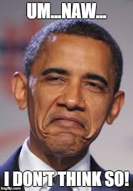Don T Think So But - obamas funny face imgflip