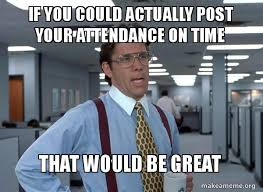 Why Would You Post That Meme - if you could actually post your attendance on time that would be