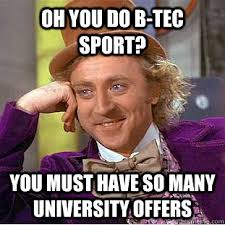 Memes Tec - oh you do b tec sport you must have so many university offers