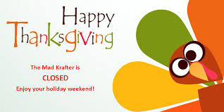 happy thanksgiving the mad krafter is closed the mad krafter