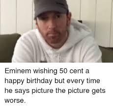 50 Cent Birthday Meme - 25 best memes about eminem happy birthday and birthday