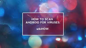 virus protection android how to get best android virus protection android virus removal