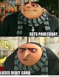 Despicable Meme - gets paid today loses debit card despicable meme quickmeme