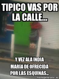 Memes India Maria - meme personalizado tipico vas por la calle y vez ala india