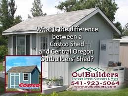 what is the difference between a costco shed and central oregon