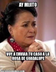 Rosa De Guadalupe Meme - ay mijito voy a enviar tu caso a la rosa de guadalupe