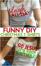 funny diy christmas t shirts diy christmas craft and cricut