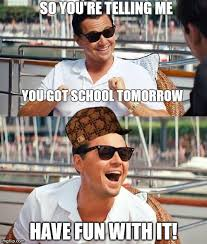 Have Fun Meme - you have school tomorrow have fun with it dicaprio meme imgflip