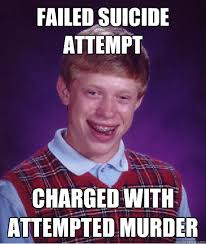 Attempted Murder Meme - failed suicide attempt charged with attempted murder bad luck