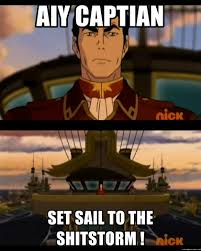 Sail Meme - aiy captian set sail to the shitstorm i d ship it meme generator