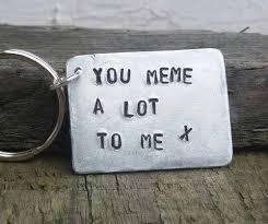 Meme Keychains - boyfriend gifts for men you meme a lot to me keyring