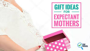 gifts for expectant mothers gifts top reveal