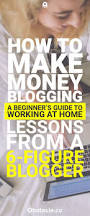 how to make money blogging a beginner u0027s guide to working at home