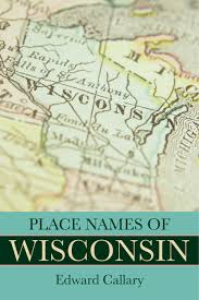 Map Of Wisconsin Cities Uw Press Place Names Of Wisconsin